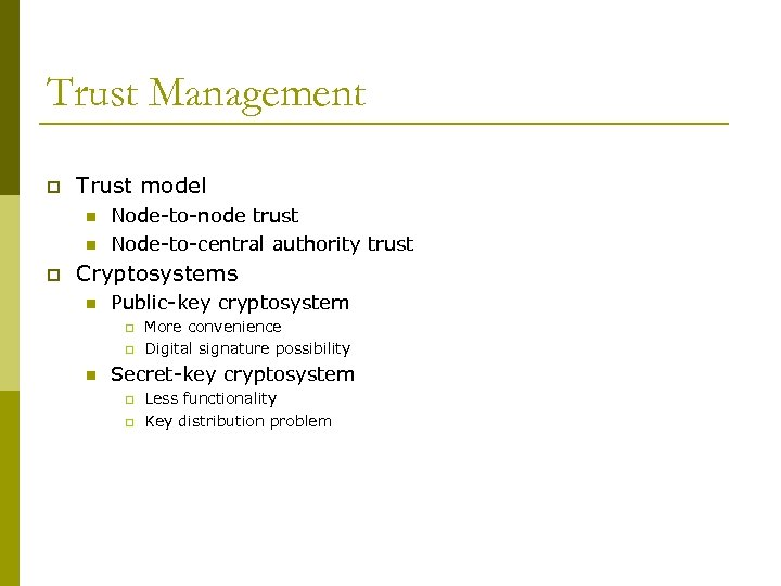 Trust Management p Trust model n n p Node-to-node trust Node-to-central authority trust Cryptosystems