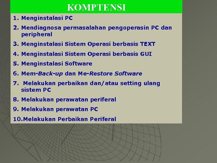 KOMPTENSI 1. Menginstalasi PC 2. Mendiagnosa permasalahan pengoperasin PC dan peripheral 3. Menginstalasi Sistem