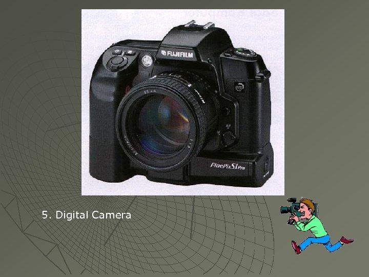 5. Digital Camera