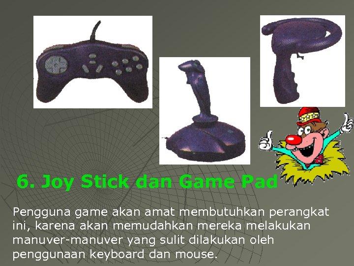6. Joy Stick dan Game Pad Pengguna game akan amat membutuhkan perangkat ini, karena