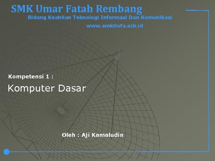 SMK Umar Fatah Rembang Bidang Keahlian Teknologi Informasi Dan Komunikasi www. smktiufa. sch. id