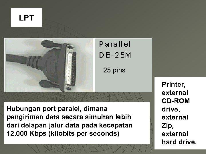 LPT 25 pins Hubungan port paralel, dimana pengiriman data secara simultan lebih dari delapan