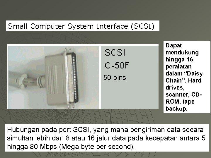 "Small Computer System Interface (SCSI) 50 pins Dapat mendukung hingga 16 peralatan dalam ""Daisy"