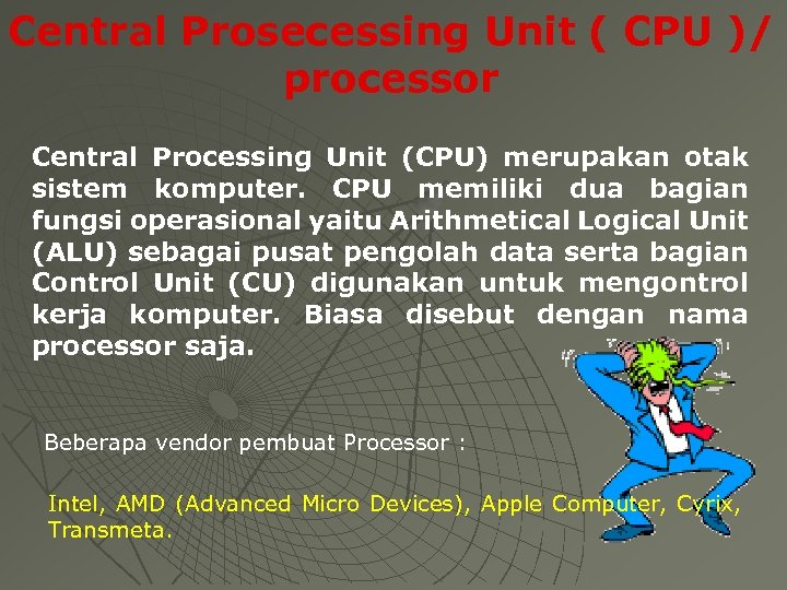 Central Prosecessing Unit ( CPU )/ processor Central Processing Unit (CPU) merupakan otak sistem