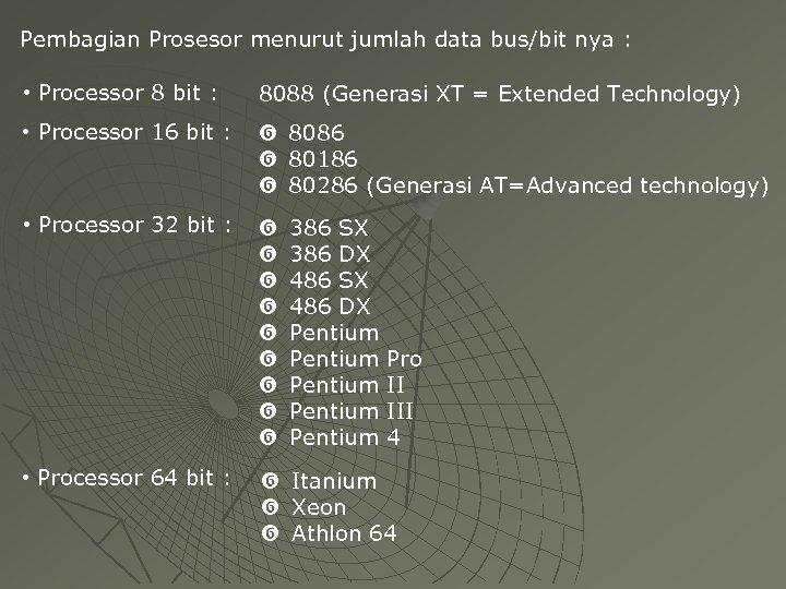 Pembagian Prosesor menurut jumlah data bus/bit nya : • Processor 8 bit : 8088