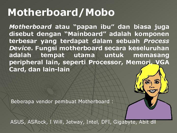 """Motherboard/Mobo Motherboard atau """"papan ibu"""" dan biasa juga disebut dengan """"Mainboard"""" adalah komponen terbesar"""