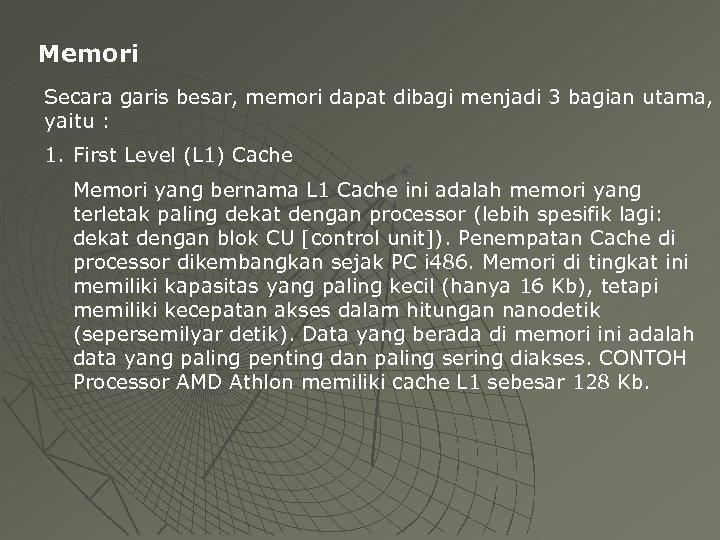 Memori Secara garis besar, memori dapat dibagi menjadi 3 bagian utama, yaitu : 1.