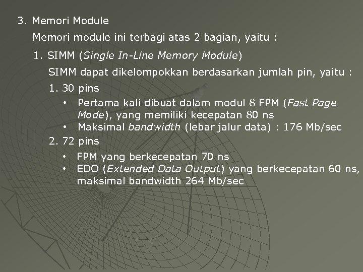 3. Memori Module Memori module ini terbagi atas 2 bagian, yaitu : 1. SIMM