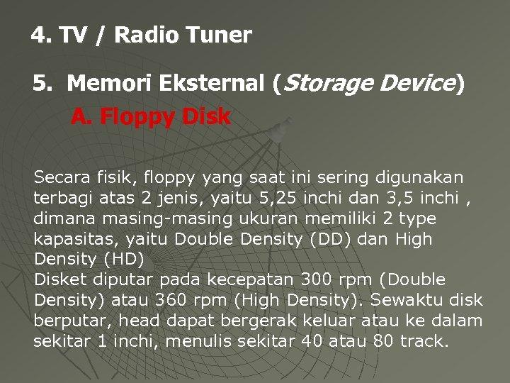 4. TV / Radio Tuner 5. Memori Eksternal (Storage Device) A. Floppy Disk Secara