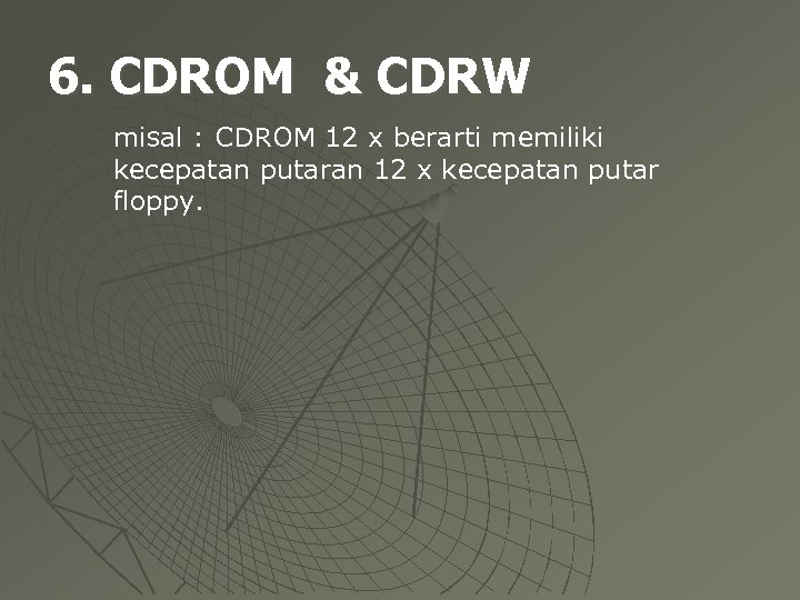 6. CDROM & CDRW misal : CDROM 12 x berarti memiliki kecepatan putaran 12