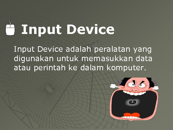 Input Device adalah peralatan yang digunakan untuk memasukkan data atau perintah ke dalam komputer.