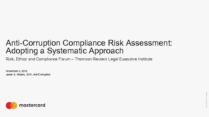 Anti-Corruption Compliance Risk Assessment: Adopting a Systematic Approach Risk, Ethics and Compliance Forum –
