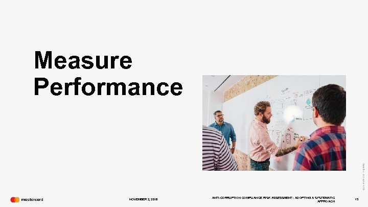 Measure Performance NOVEMBER 2, 2016 ANTI-CORRUPTION COMPLIANCE RISK ASSESSMENT: ADOPTING A SYSTEMATIC APPROACH 13