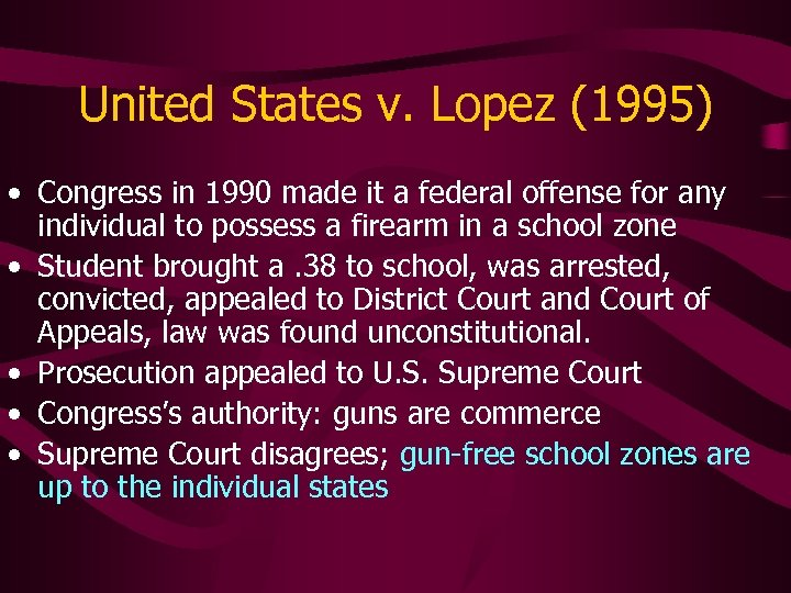 United States v. Lopez (1995) • Congress in 1990 made it a federal offense
