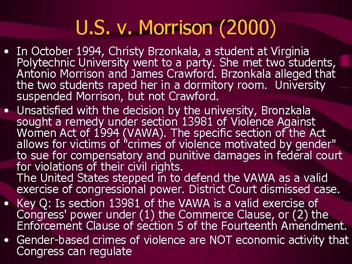 U. S. v. Morrison (2000) • In October 1994, Christy Brzonkala, a student at