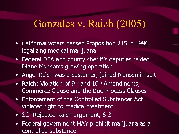 Gonzales v. Raich (2005) • Californai voters passed Proposition 215 in 1996, legalizing medical