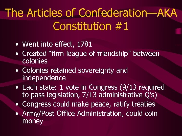 """The Articles of Confederation—AKA Constitution #1 • Went into effect, 1781 • Created """"firm"""