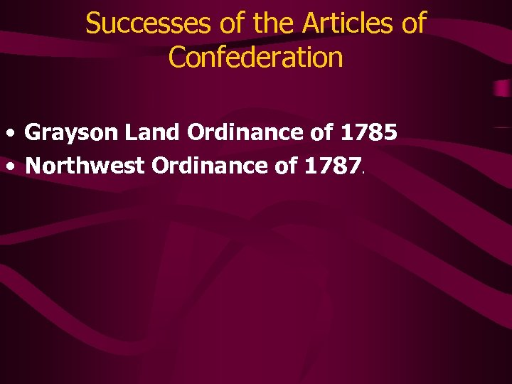 Successes of the Articles of Confederation • Grayson Land Ordinance of 1785 • Northwest