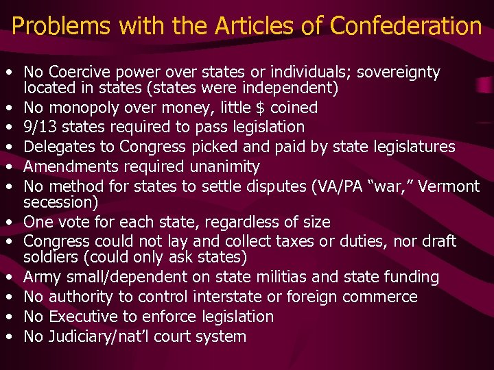 Problems with the Articles of Confederation • No Coercive power over states or individuals;