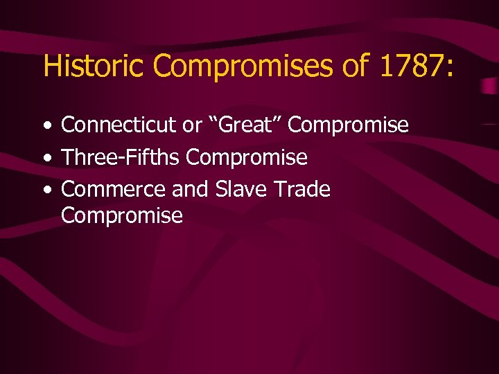 """Historic Compromises of 1787: • Connecticut or """"Great"""" Compromise • Three-Fifths Compromise • Commerce"""