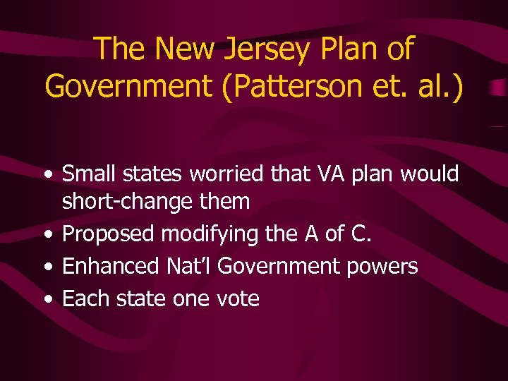 The New Jersey Plan of Government (Patterson et. al. ) • Small states worried