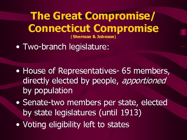 The Great Compromise/ Connecticut Compromise (Sherman & Johnson) • Two-branch legislature: • House of