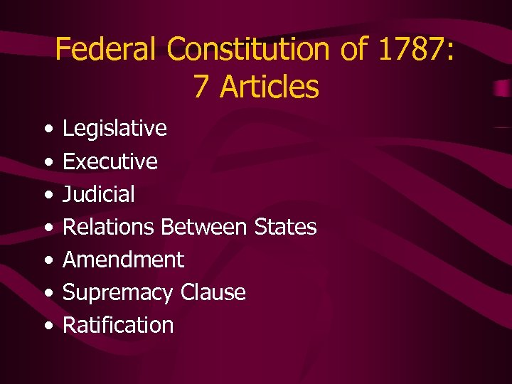 Federal Constitution of 1787: 7 Articles • • Legislative Executive Judicial Relations Between States