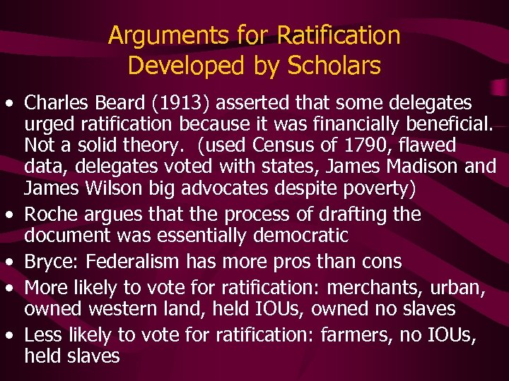 Arguments for Ratification Developed by Scholars • Charles Beard (1913) asserted that some delegates