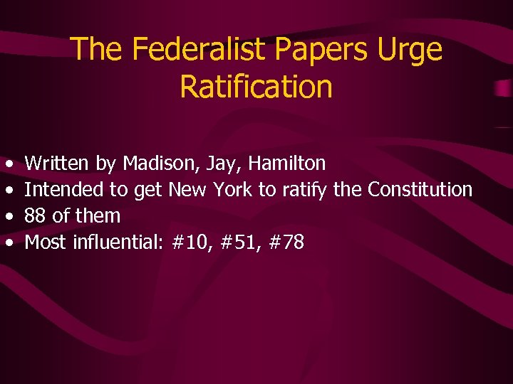 The Federalist Papers Urge Ratification • • Written by Madison, Jay, Hamilton Intended to