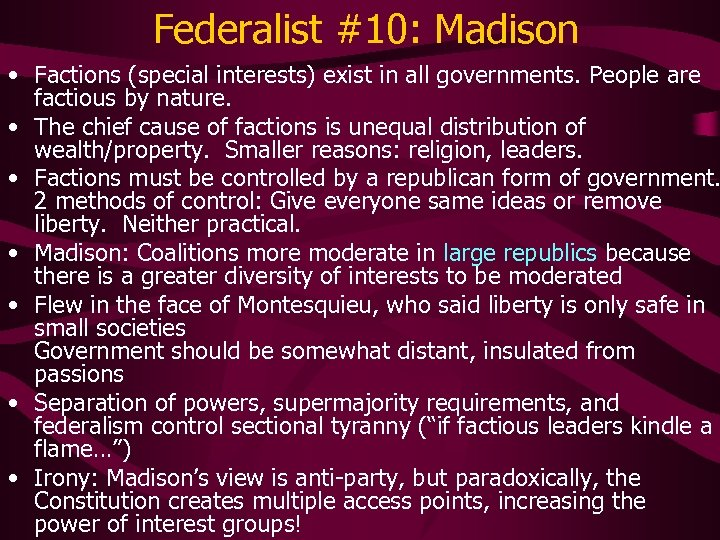 Federalist #10: Madison • Factions (special interests) exist in all governments. People are factious