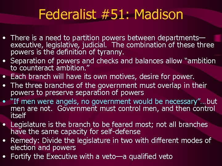 Federalist #51: Madison • There is a need to partition powers between departments— executive,