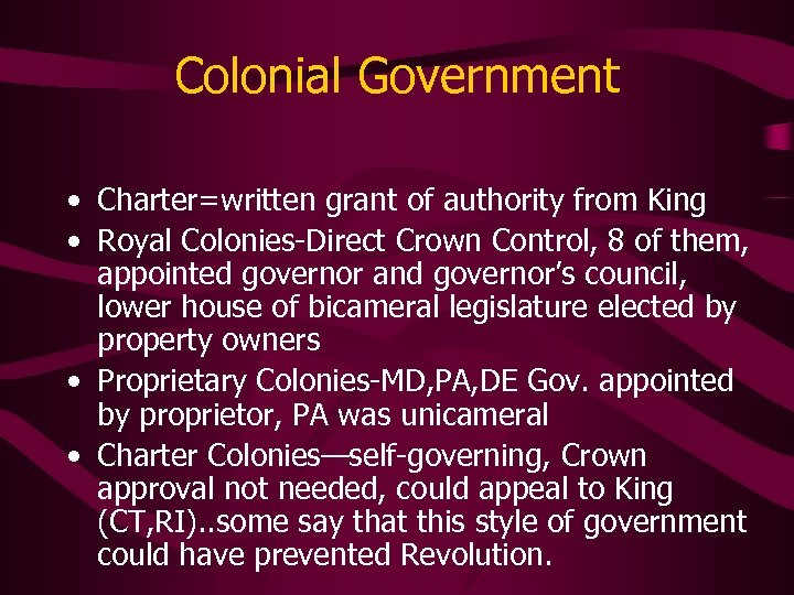 Colonial Government • Charter=written grant of authority from King • Royal Colonies-Direct Crown Control,