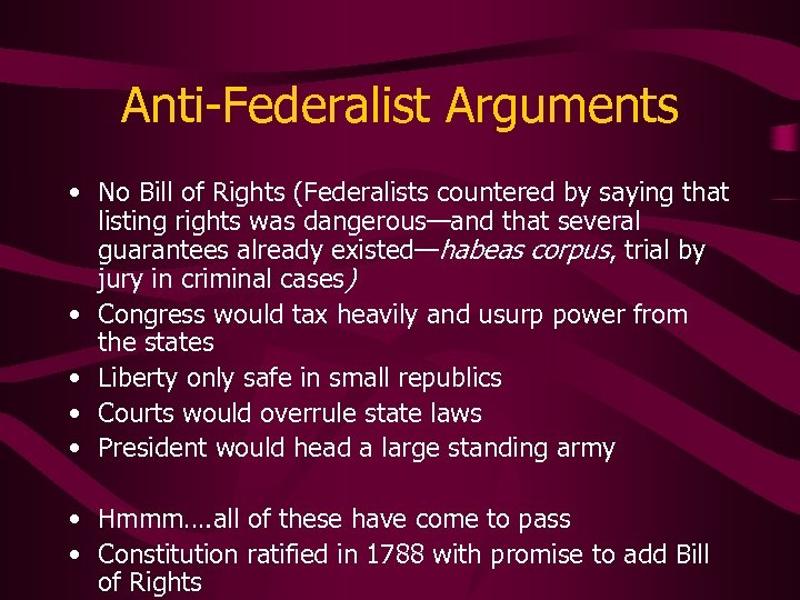 Anti-Federalist Arguments • No Bill of Rights (Federalists countered by saying that listing rights