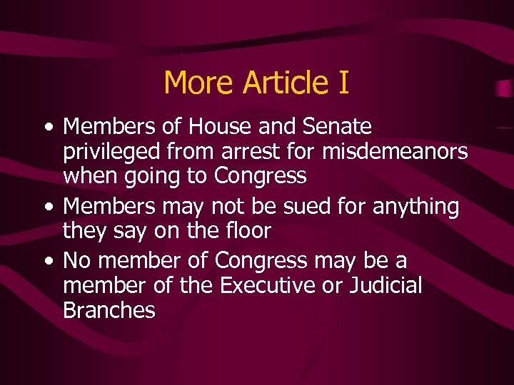 More Article I • Members of House and Senate privileged from arrest for misdemeanors