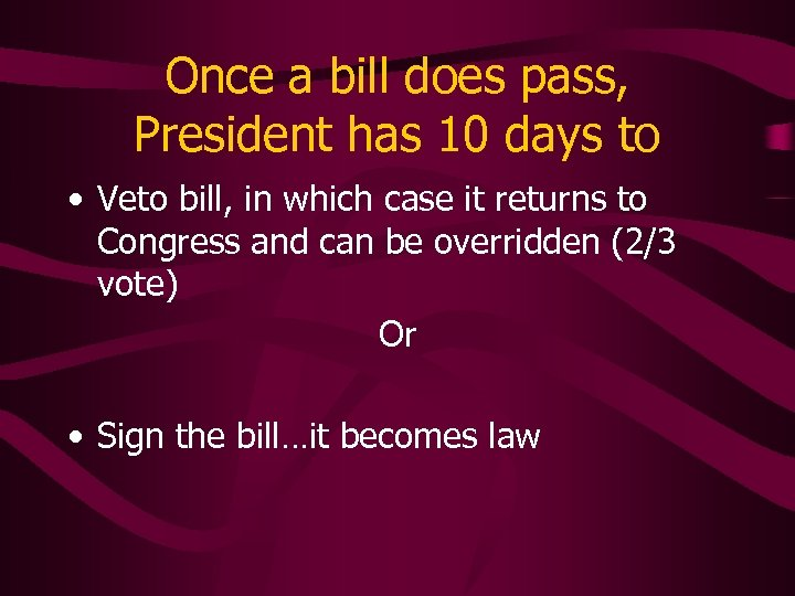 Once a bill does pass, President has 10 days to • Veto bill, in