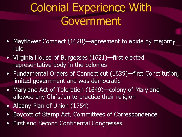 Colonial Experience With Government • Mayflower Compact (1620)—agreement to abide by majority rule •