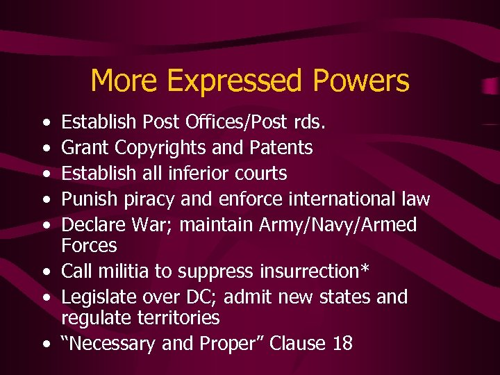 More Expressed Powers • • • Establish Post Offices/Post rds. Grant Copyrights and Patents