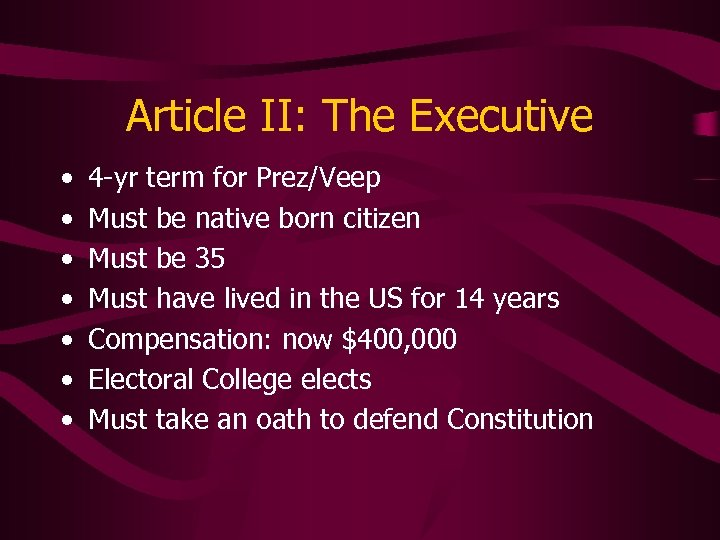 Article II: The Executive • • 4 -yr term for Prez/Veep Must be native
