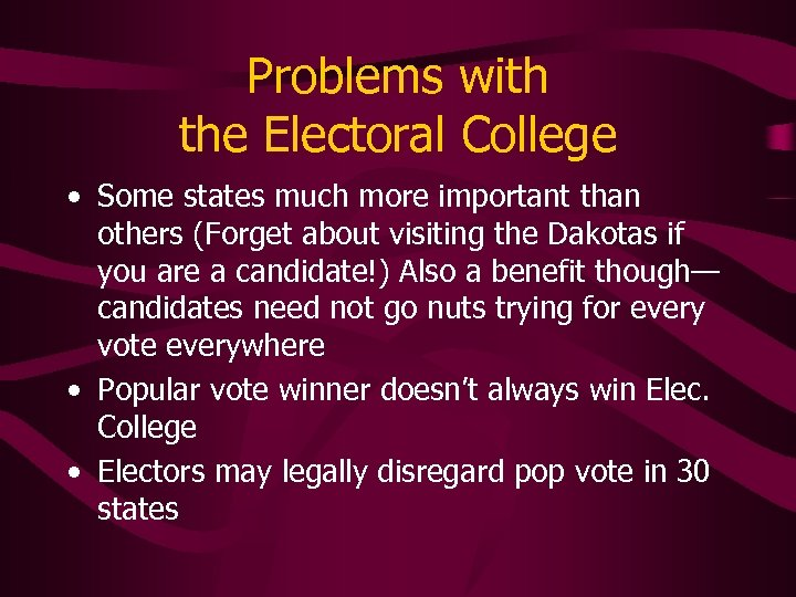 Problems with the Electoral College • Some states much more important than others (Forget
