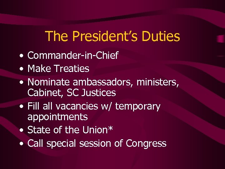 The President's Duties • Commander-in-Chief • Make Treaties • Nominate ambassadors, ministers, Cabinet, SC
