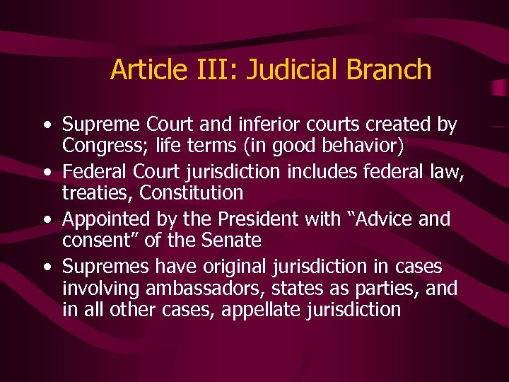 Article III: Judicial Branch • Supreme Court and inferior courts created by Congress; life