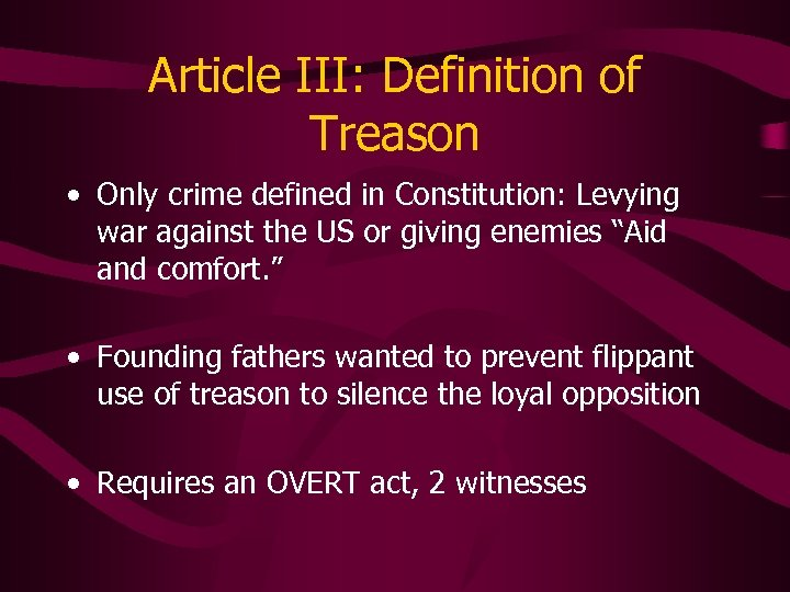 Article III: Definition of Treason • Only crime defined in Constitution: Levying war against
