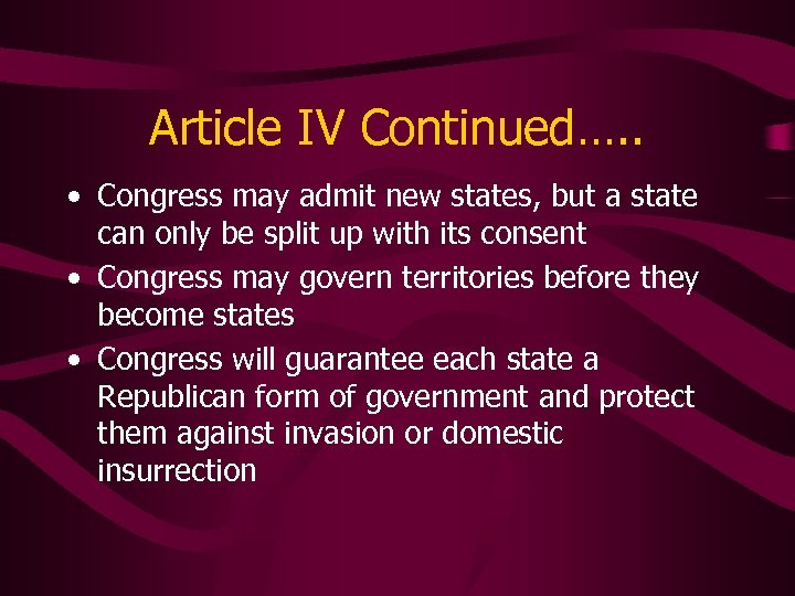 Article IV Continued…. . • Congress may admit new states, but a state can