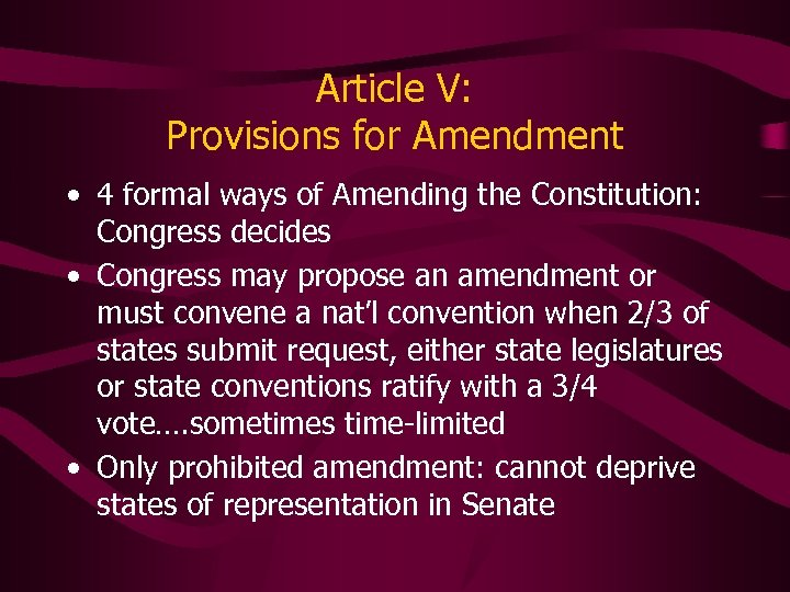 Article V: Provisions for Amendment • 4 formal ways of Amending the Constitution: Congress