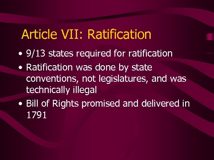 Article VII: Ratification • 9/13 states required for ratification • Ratification was done by