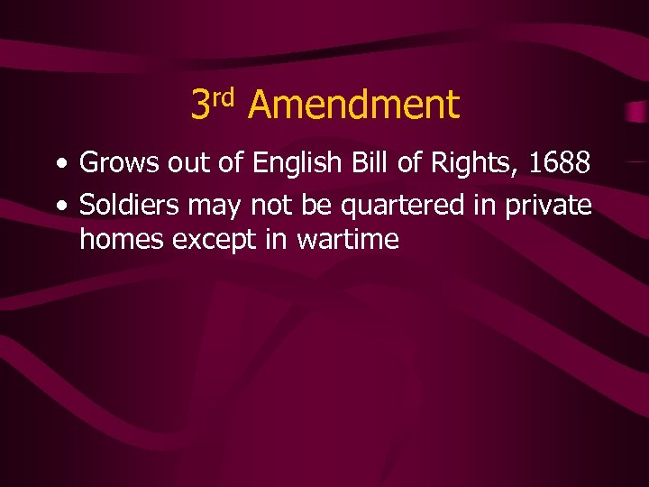 3 rd Amendment • Grows out of English Bill of Rights, 1688 • Soldiers