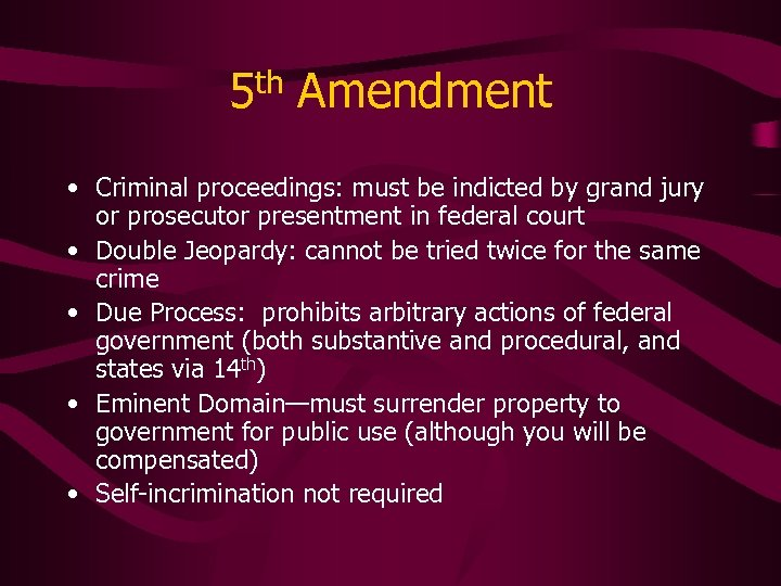 5 th Amendment • Criminal proceedings: must be indicted by grand jury or prosecutor