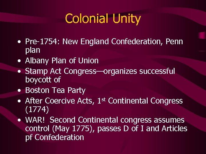 Colonial Unity • Pre-1754: New England Confederation, Penn plan • Albany Plan of Union
