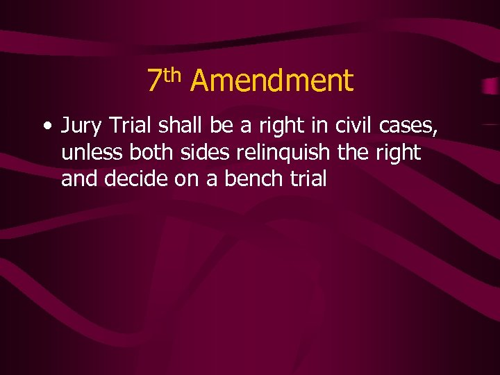 7 th Amendment • Jury Trial shall be a right in civil cases, unless