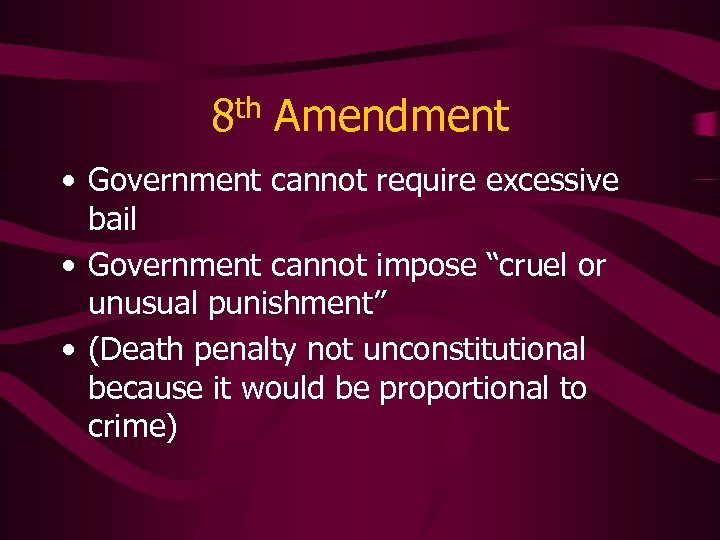 """8 th Amendment • Government cannot require excessive bail • Government cannot impose """"cruel"""